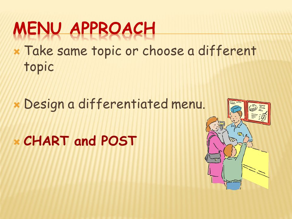  Take same topic or choose a different topic  Design a differentiated menu.  CHART and POST