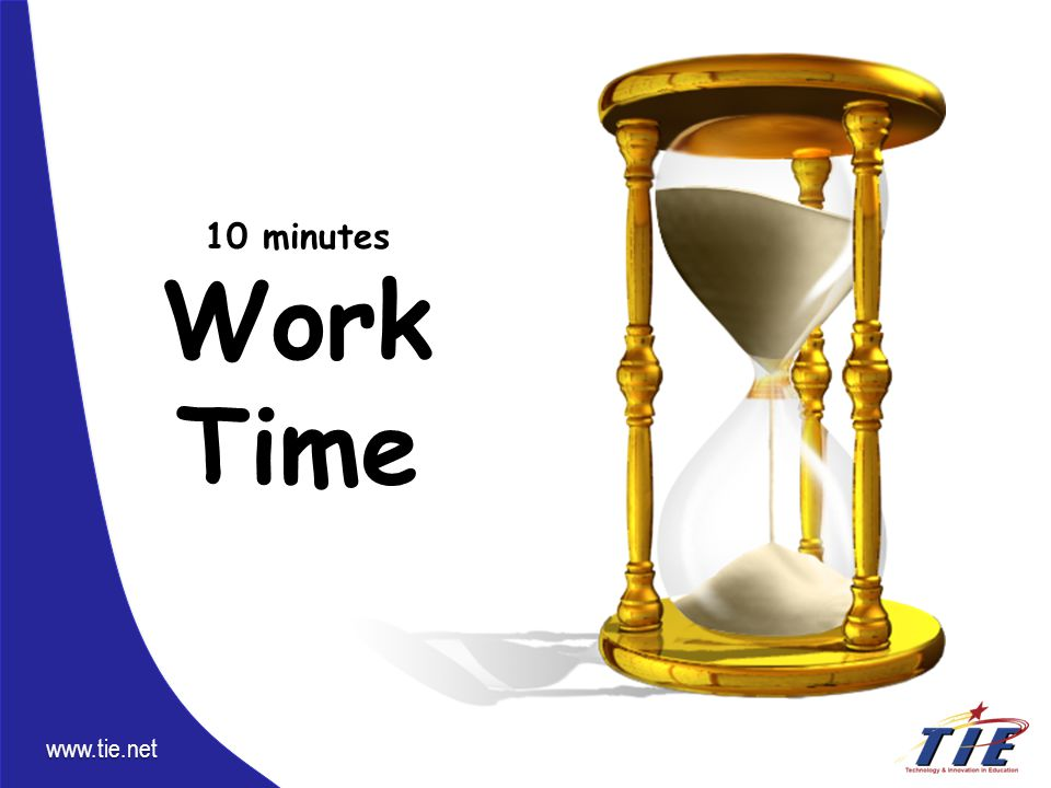 www.tie.net 10 minutes Work Time