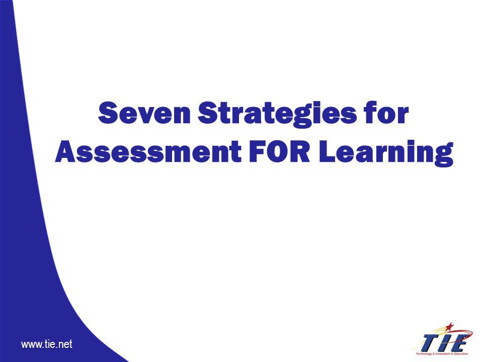 www.tie.net Seven Strategies for Assessment FOR Learning