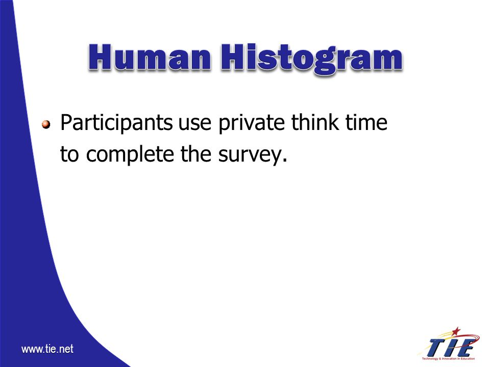 www.tie.net Participants use private think time to complete the survey.