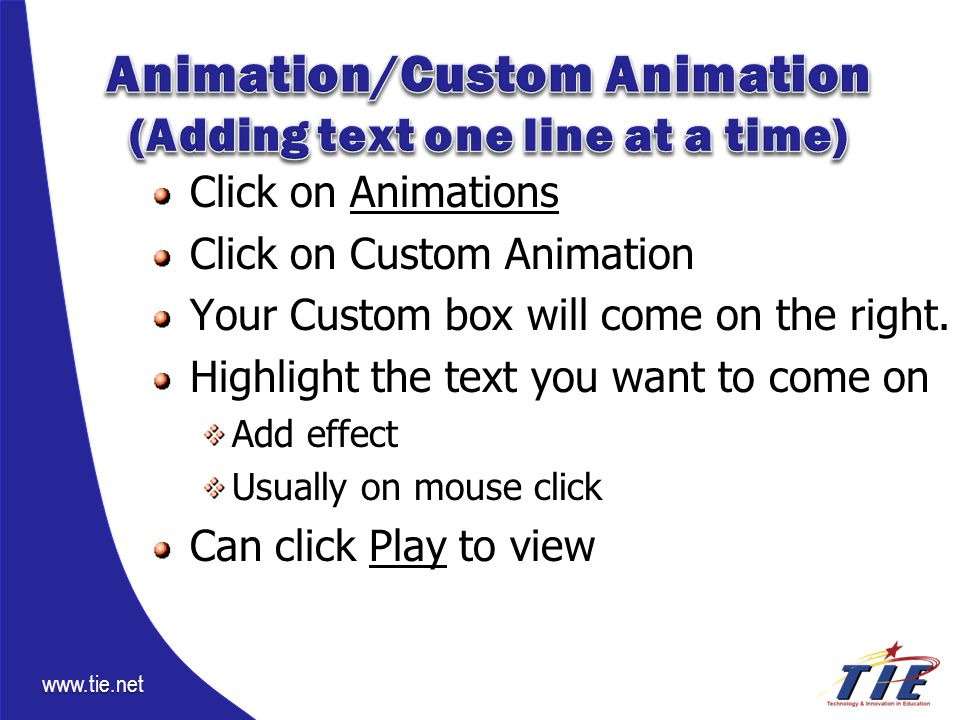 www.tie.net Click on Animations Click on Custom Animation Your Custom box will come on the right.