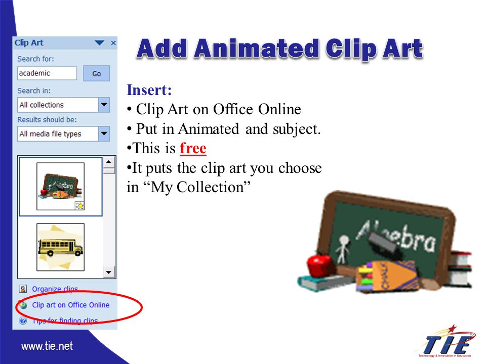 www.tie.net Insert: Clip Art on Office Online Put in Animated and subject.