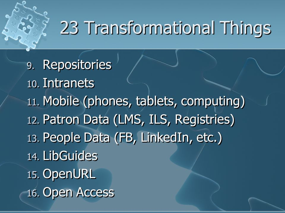 9. Repositories 10. Intranets 11. Mobile (phones, tablets, computing) 12. Patron Data (LMS, ILS, Registries) 13. People Data (FB, LinkedIn, etc.) 14.