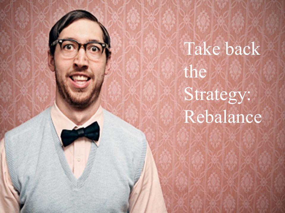Take back the Strategy: Rebalance