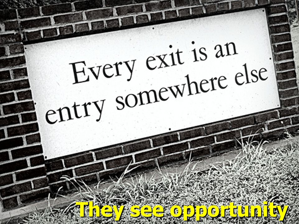 They see opportunity