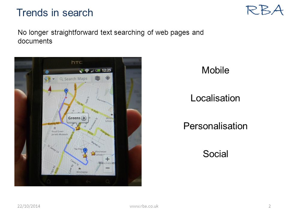 Trends in search Mobile Localisation Personalisation Social 22/10/2014www.rba.co.uk2 No longer straightforward text searching of web pages and documents