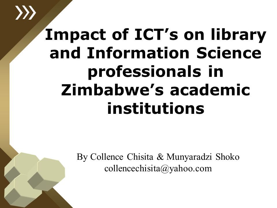 Impact of ICT's on library and Information Science professionals in Zimbabwe's academic institutions By Collence Chisita & Munyaradzi Shoko collencech