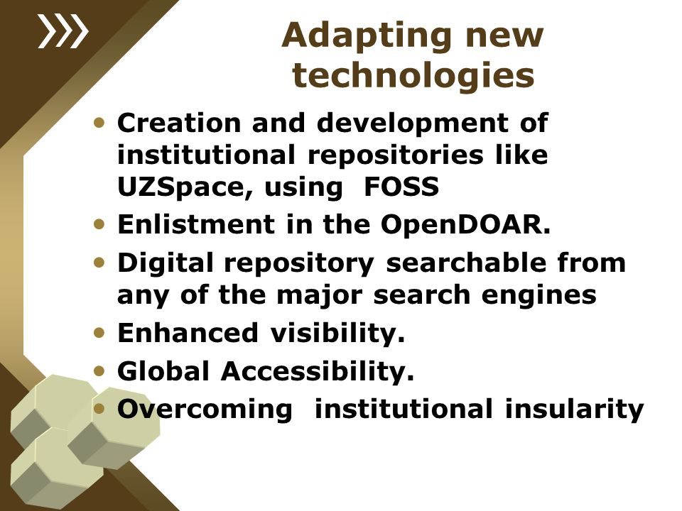 Adapting new technologies Creation and development of institutional repositories like UZSpace, using FOSS Enlistment in the OpenDOAR. Digital reposito