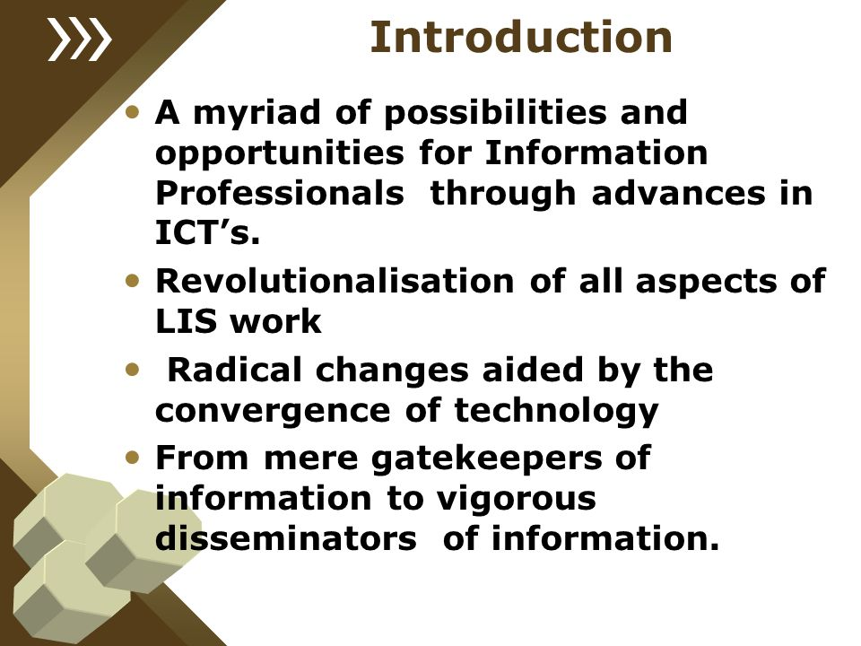 Introduction A myriad of possibilities and opportunities for Information Professionals through advances in ICT's. Revolutionalisation of all aspects o