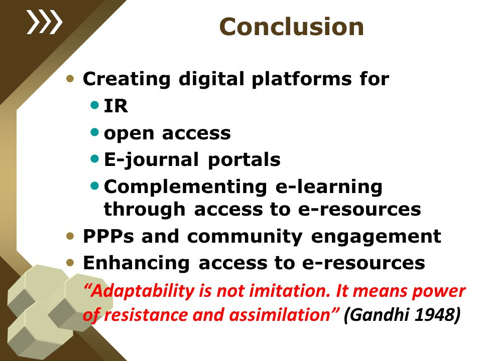 Conclusion Creating digital platforms for IR open access E-journal portals Complementing e-learning through access to e-resources PPPs and community e
