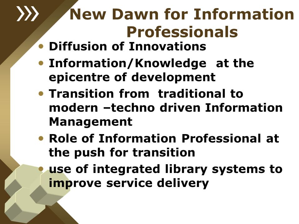 New Dawn for Information Professionals Diffusion of Innovations Information/Knowledge at the epicentre of development Transition from traditional to m