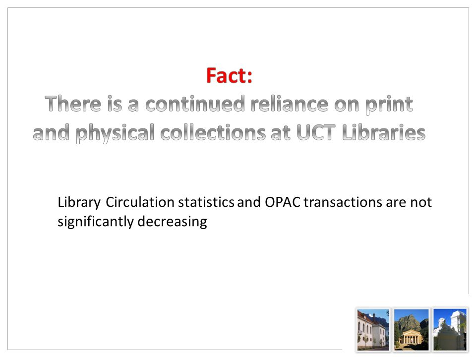 Library Circulation statistics and OPAC transactions are not significantly decreasing