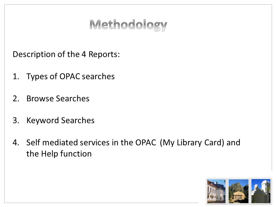 Description of the 4 Reports: 1.Types of OPAC searches 2.Browse Searches 3.Keyword Searches 4.Self mediated services in the OPAC (My Library Card) and the Help function