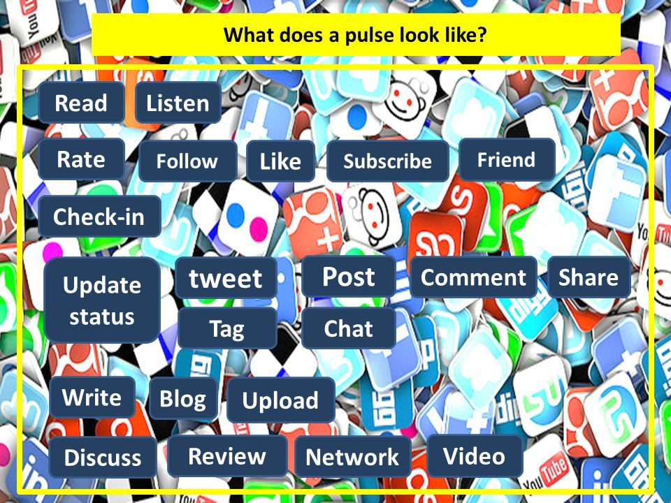Like Follow tweet Check-in Blog Read Friend Upload CommentShare Write Rate Post Subscribe Update status Review Discuss Tag Network What does a pulse l