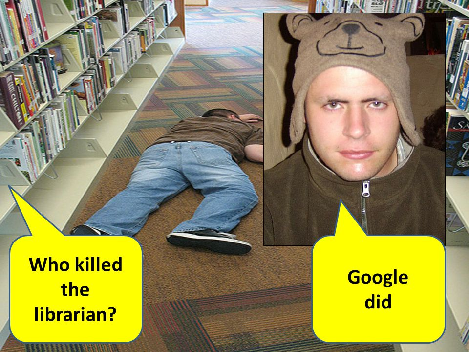 Who killed the librarian? Google did