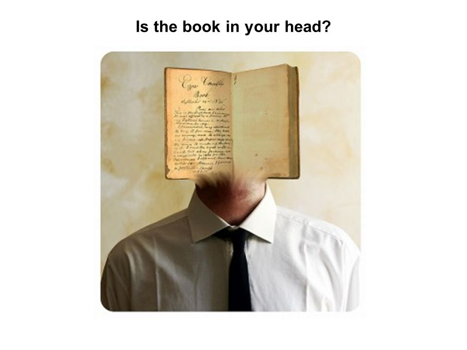 Is the book in your head?