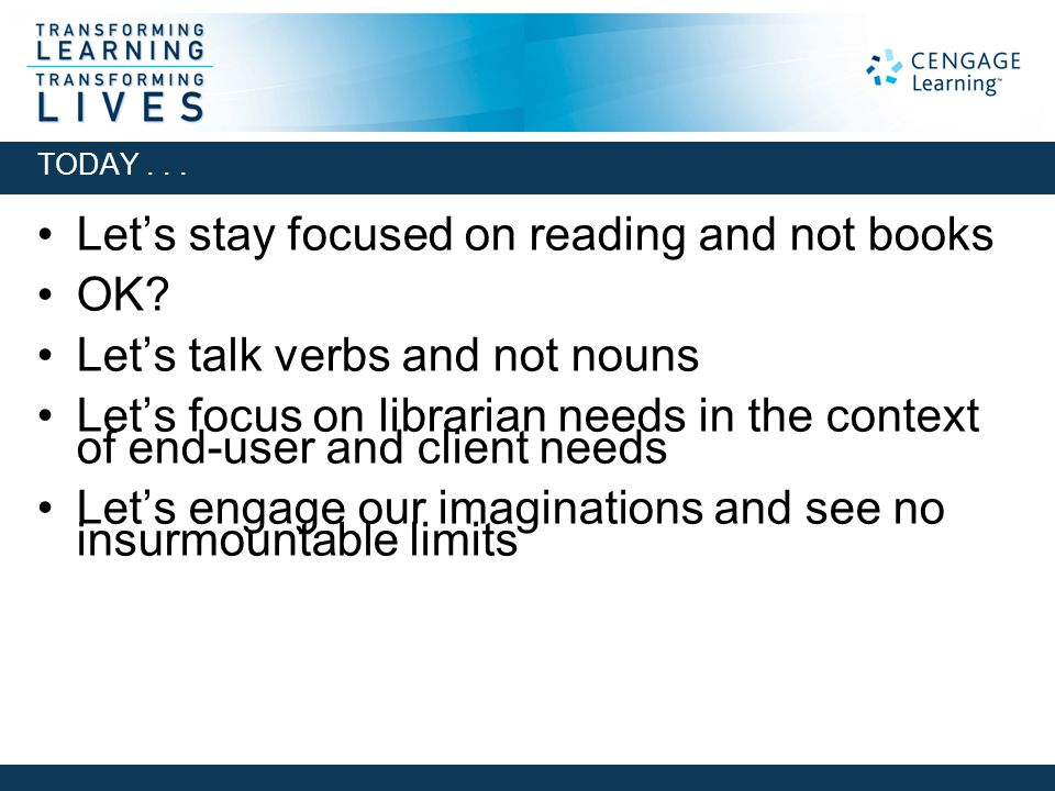 Let's stay focused on reading and not books OK? Let's talk verbs and not nouns Let's focus on librarian needs in the context of end-user and client ne