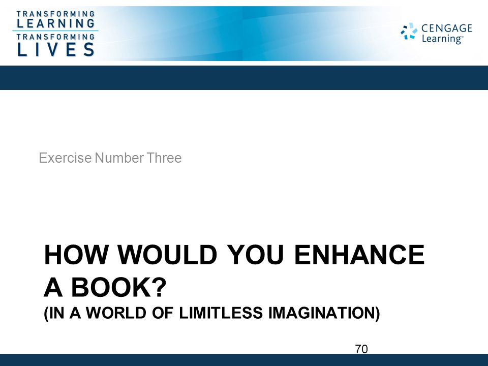 HOW WOULD YOU ENHANCE A BOOK? (IN A WORLD OF LIMITLESS IMAGINATION) Exercise Number Three 70