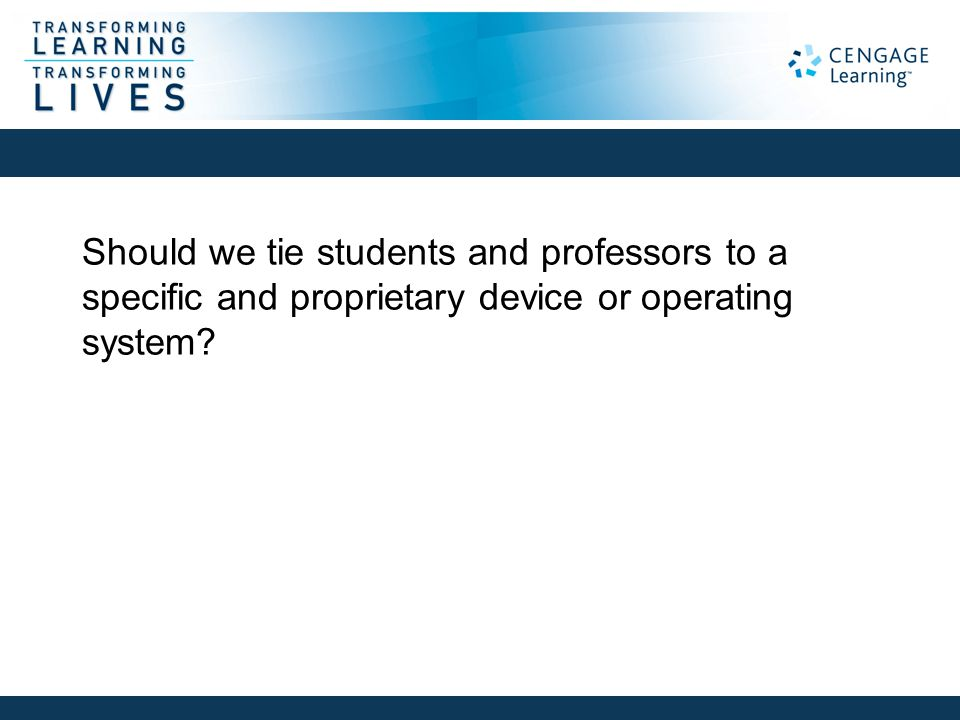 Should we tie students and professors to a specific and proprietary device or operating system?