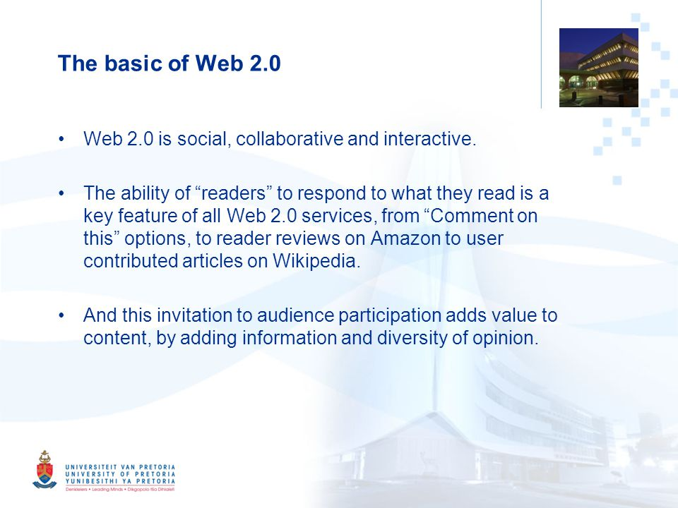 "2 The basic of Web 2.0 Web 2.0 is social, collaborative and interactive. The ability of ""readers"" to respond to what they read is a key feature of all"