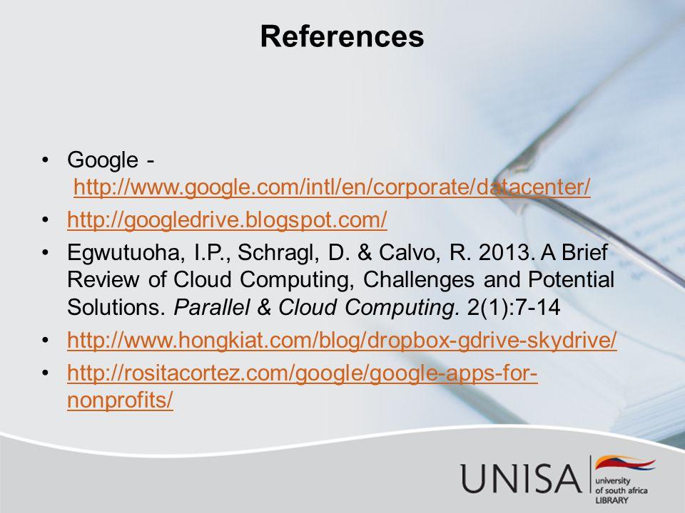 References Google - http://www.google.com/intl/en/corporate/datacenter/http://www.google.com/intl/en/corporate/datacenter/ http://googledrive.blogspot.com/ Egwutuoha, I.P., Schragl, D.