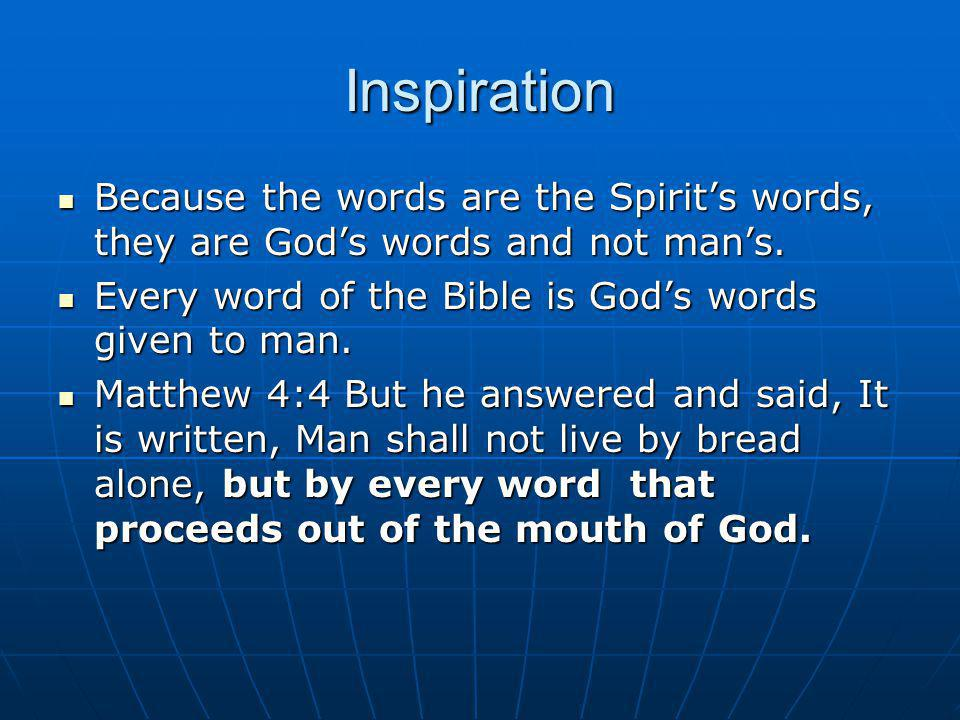 Inspiration Because the words are the Spirit's words, they are God's words and not man's. Because the words are the Spirit's words, they are God's wor