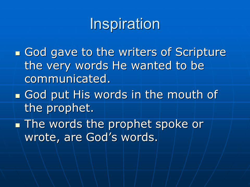 Inspiration God gave to the writers of Scripture the very words He wanted to be communicated. God gave to the writers of Scripture the very words He w