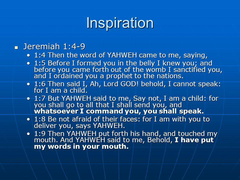 Inspiration Jeremiah 1:4-9 Jeremiah 1:4-9 1:4 Then the word of YAHWEH came to me, saying,1:4 Then the word of YAHWEH came to me, saying, 1:5 Before I