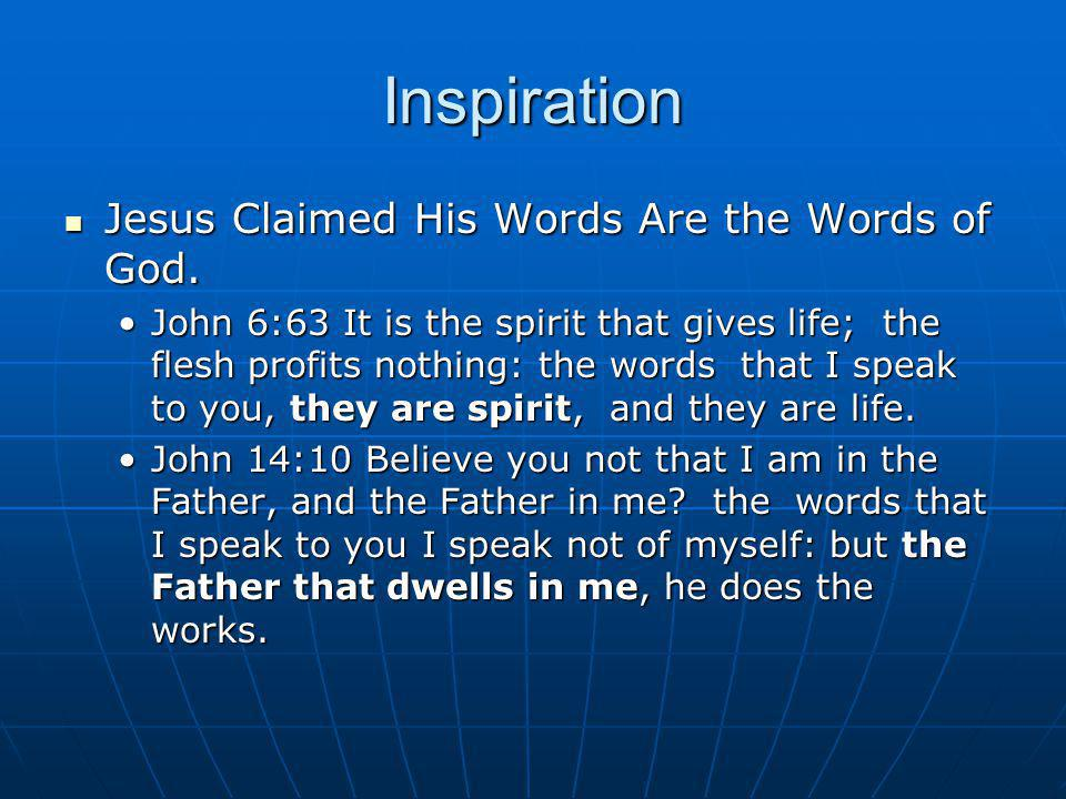 Inspiration Jesus Claimed His Words Are the Words of God. Jesus Claimed His Words Are the Words of God. John 6:63 It is the spirit that gives life; th