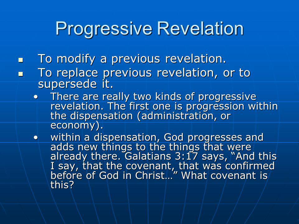Progressive Revelation To modify a previous revelation. To modify a previous revelation. To replace previous revelation, or to supersede it. To replac