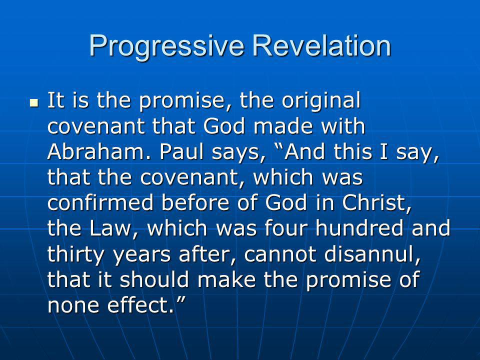"""Progressive Revelation It is the promise, the original covenant that God made with Abraham. Paul says, """"And this I say, that the covenant, which was c"""