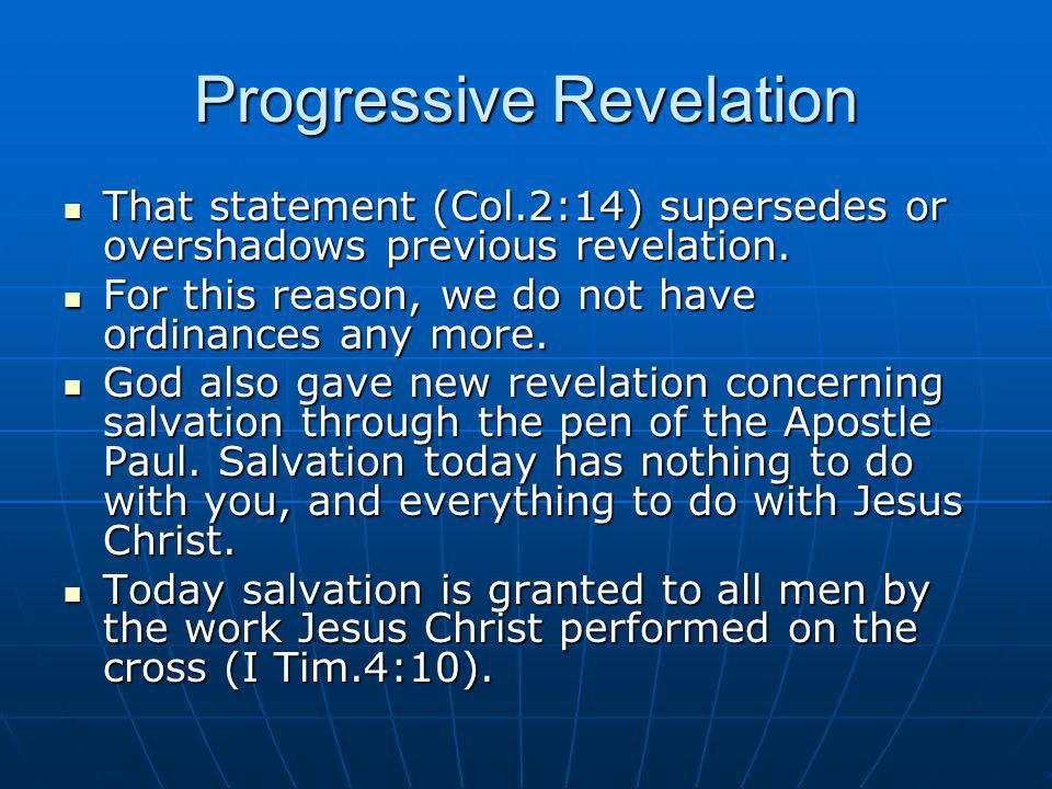 Progressive Revelation That statement (Col.2:14) supersedes or overshadows previous revelation. That statement (Col.2:14) supersedes or overshadows pr