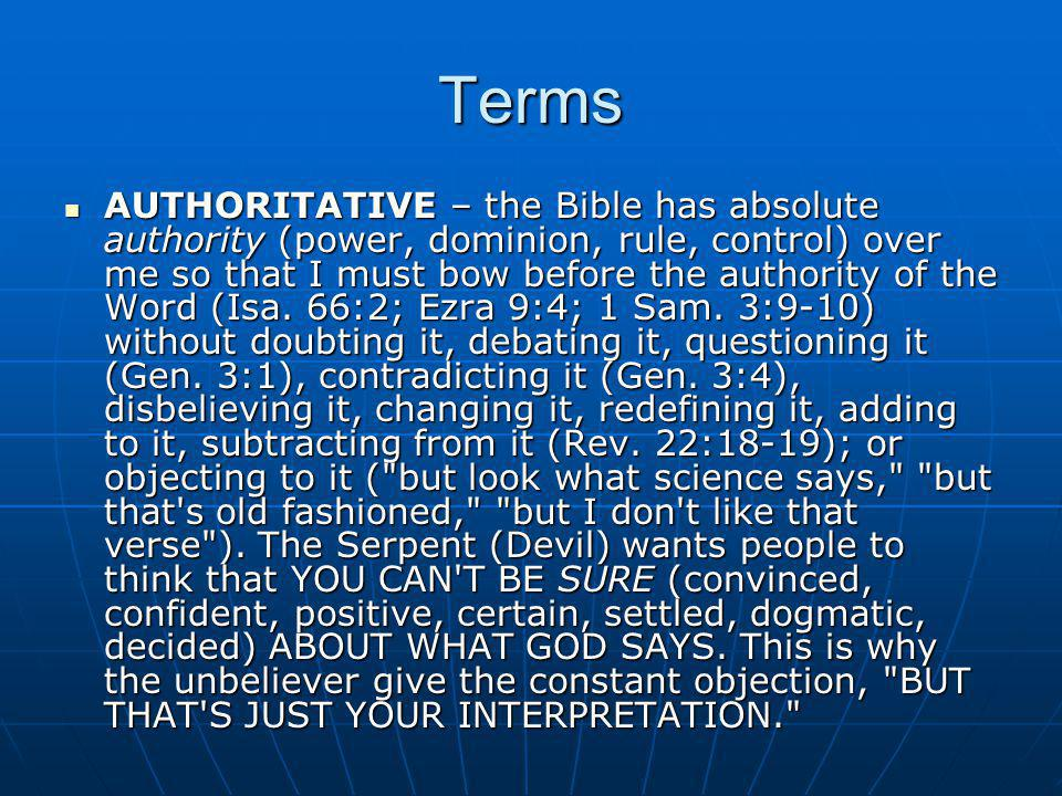 Terms AUTHORITATIVE – the Bible has absolute authority (power, dominion, rule, control) over me so that I must bow before the authority of the Word (I