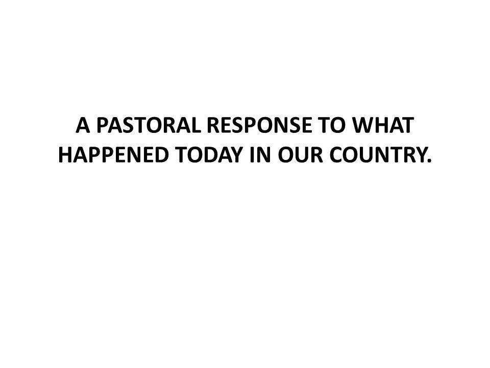 A PASTORAL RESPONSE TO WHAT HAPPENED TODAY IN OUR COUNTRY.