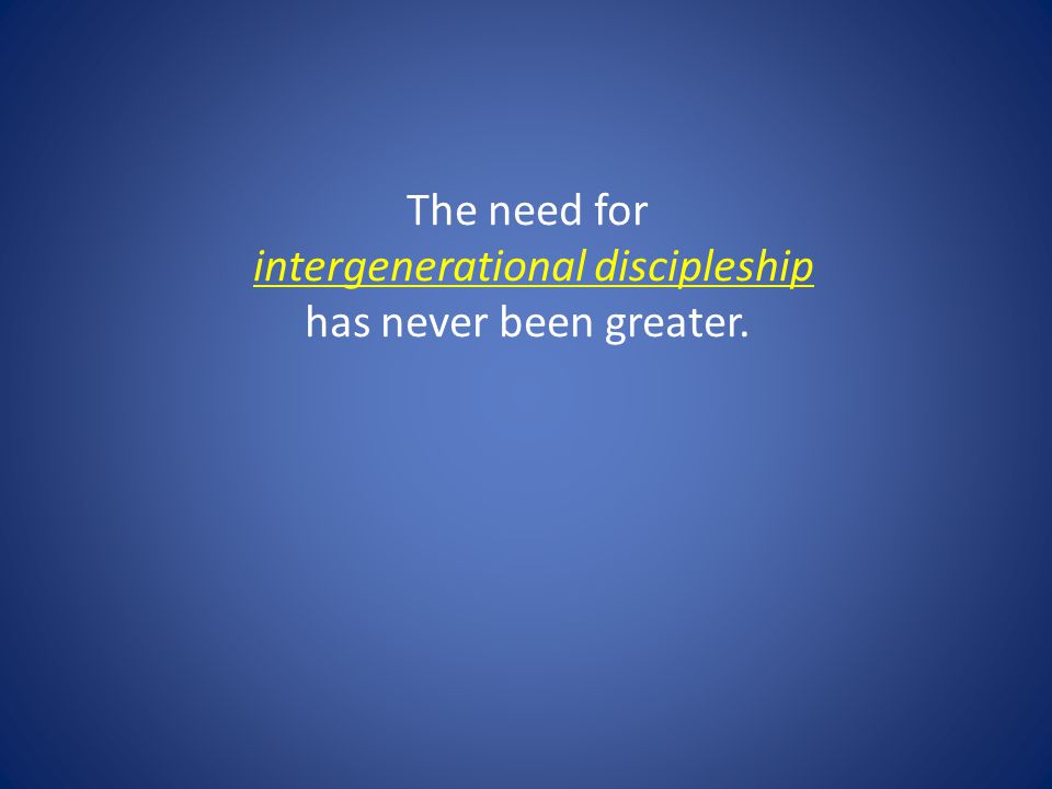 The need for intergenerational discipleship has never been greater.