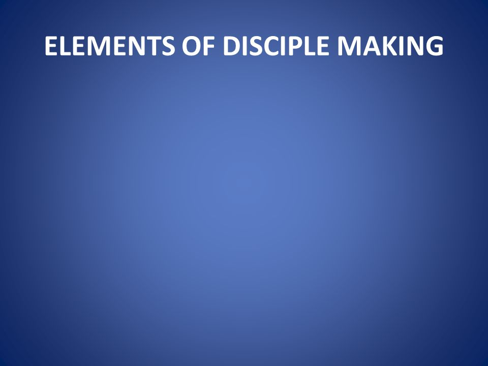 ELEMENTS OF DISCIPLE MAKING