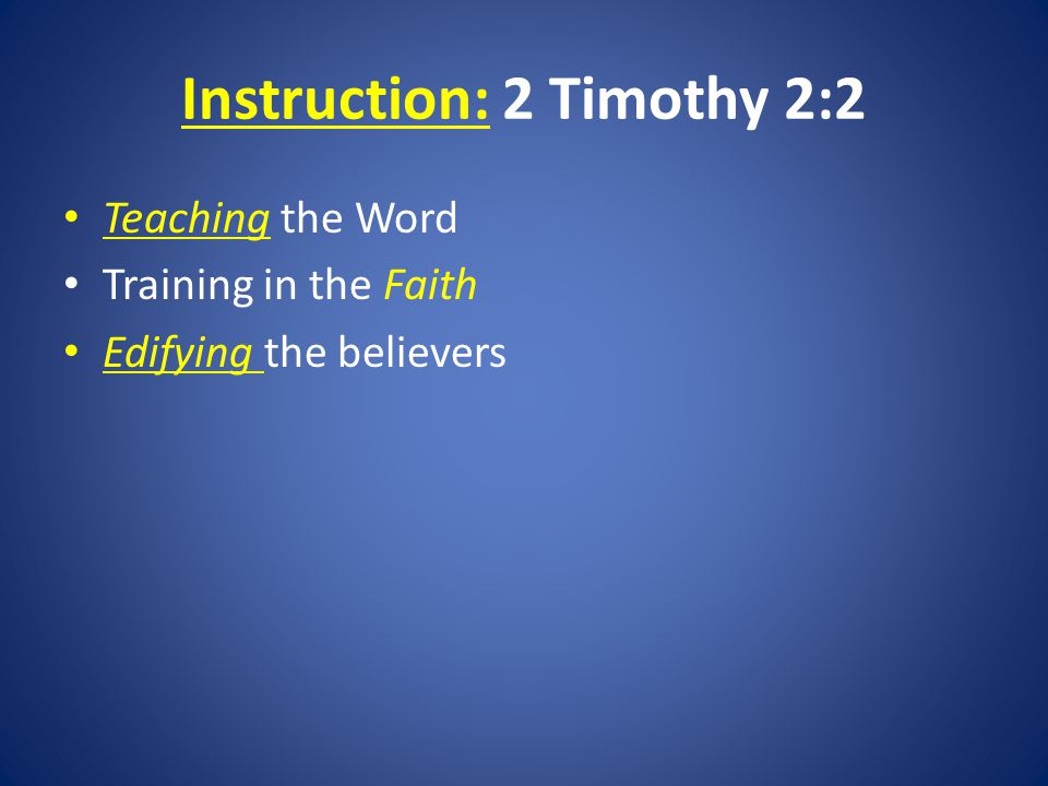 Instruction: 2 Timothy 2:2 Teaching the Word Training in the Faith Edifying the believers