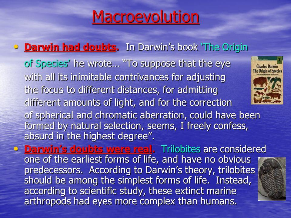 Macroevolution Darwin had doubts.In Darwin's book 'The Origin Darwin had doubts.