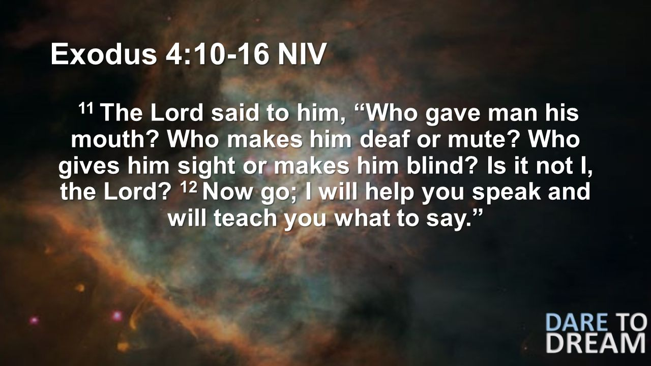 Exodus 4:10-16 NIV 11 The Lord said to him, Who gave man his mouth.