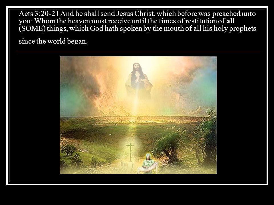 Revelation 21:5 And he that sat upon the throne said, Behold, I make all (SOME) things new. And he said unto me, Write: for these words are true and f