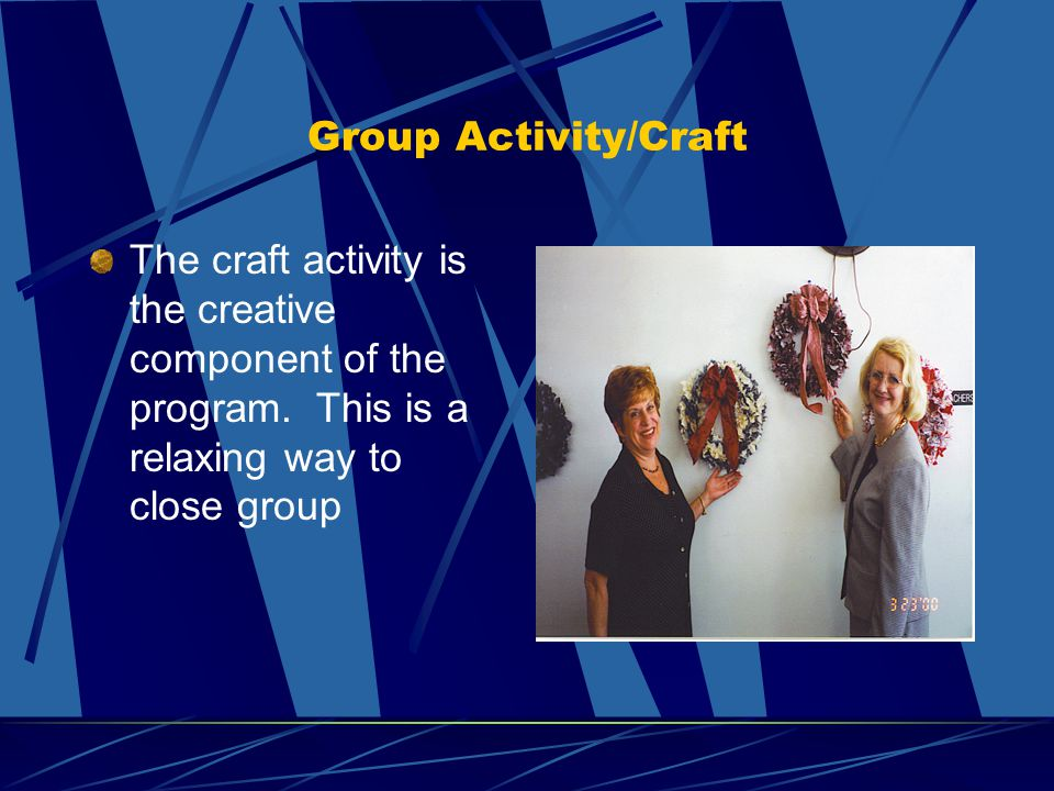 Group Activity/Craft The craft activity is the creative component of the program.