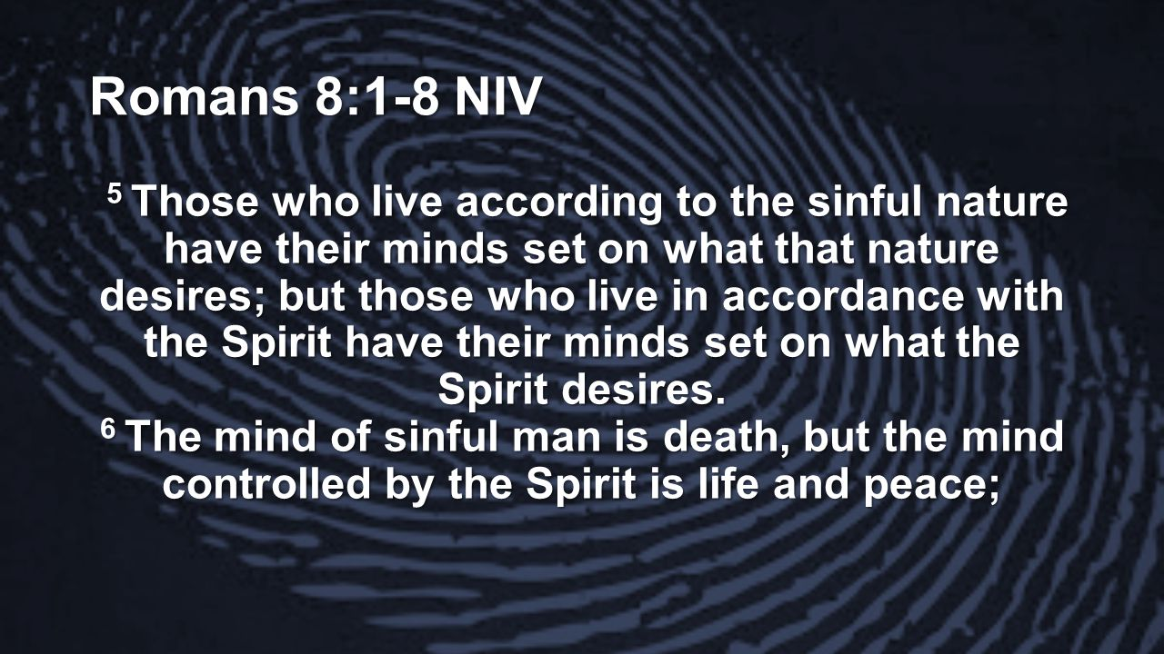Romans 8:1-8 NIV 5 Those who live according to the sinful nature have their minds set on what that nature desires; but those who live in accordance wi