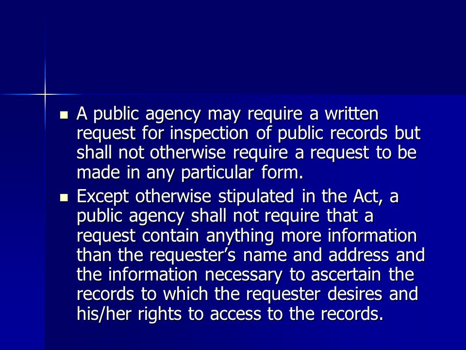 A public agency may require a written request for inspection of public records but shall not otherwise require a request to be made in any particular form.