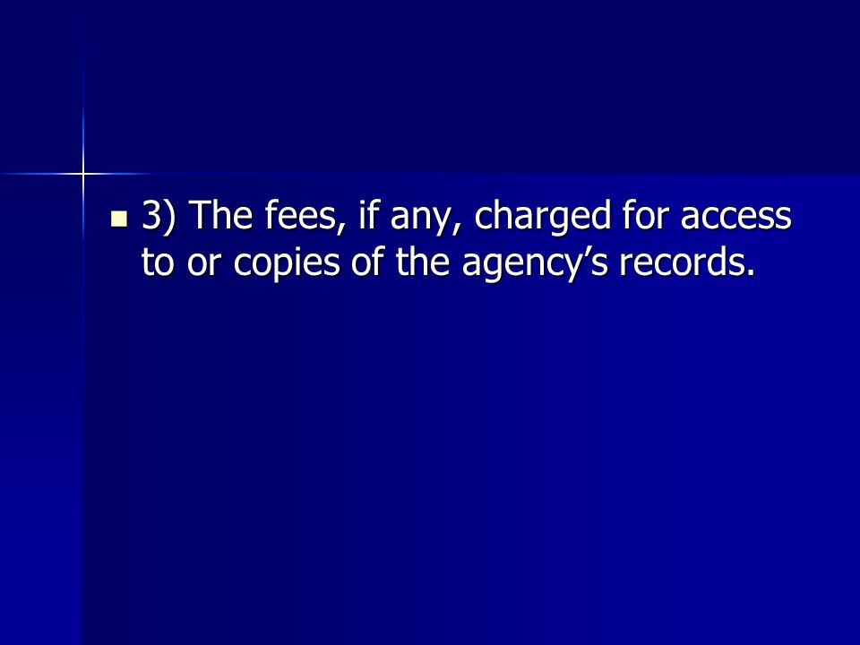 3) The fees, if any, charged for access to or copies of the agency's records.