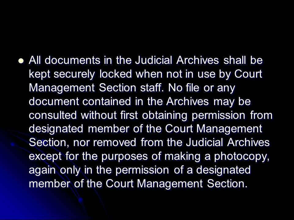 All documents in the Judicial Archives shall be kept securely locked when not in use by Court Management Section staff.