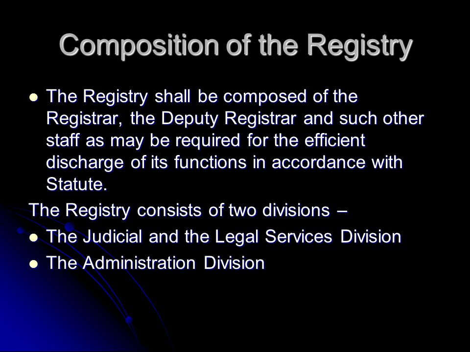 Composition of the Registry The Registry shall be composed of the Registrar, the Deputy Registrar and such other staff as may be required for the efficient discharge of its functions in accordance with Statute.