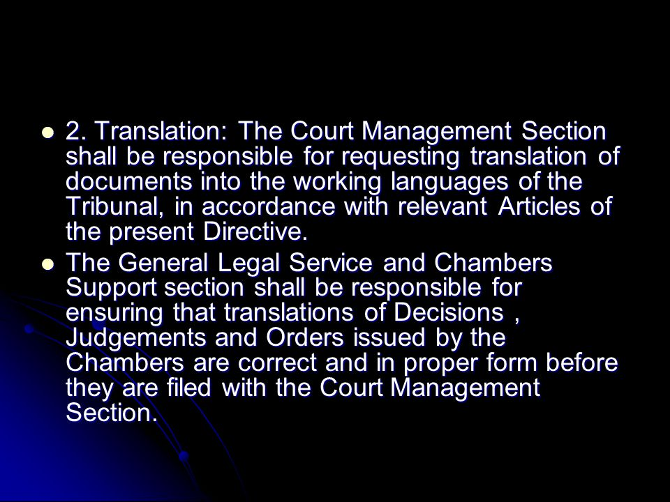 2. Translation: The Court Management Section shall be responsible for requesting translation of documents into the working languages of the Tribunal,