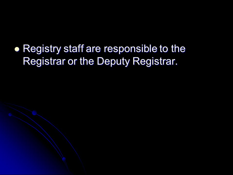 Registry staff are responsible to the Registrar or the Deputy Registrar.