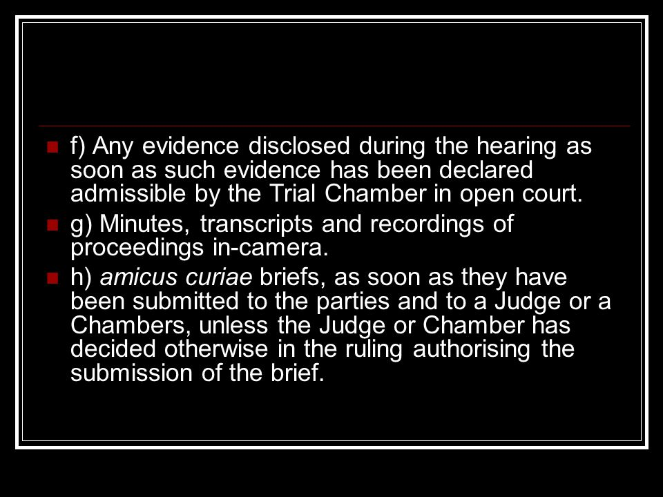 f) Any evidence disclosed during the hearing as soon as such evidence has been declared admissible by the Trial Chamber in open court.