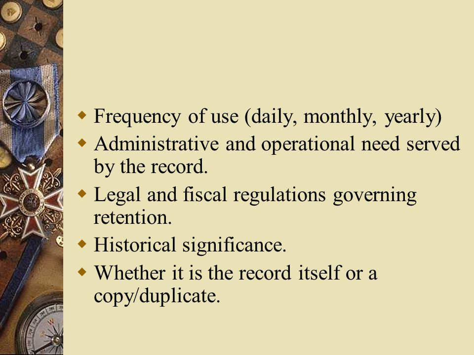 Appraisal of Records  Appraisal is the process of determining the value of records.